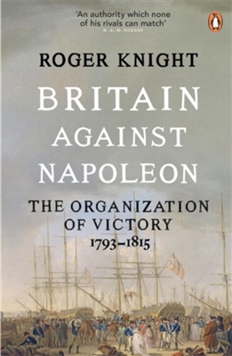 Britain against napoleon the organization of victory 1793-1815