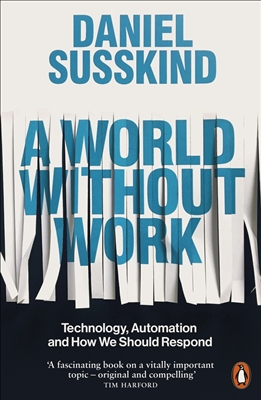 A world without work technology, automation and how we should respond