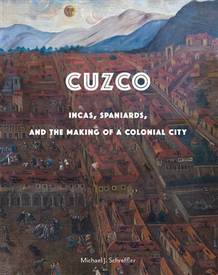 Cuzco incas, spaniards, and the making of a colonial city