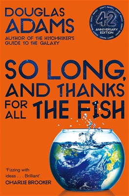 The hitchhiker's guide to the galaxy (04) so long, and thanks for all the fish (42nd anniversary edition)