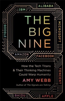 Big nine how the tech titans and their thinking machines could warp humanity