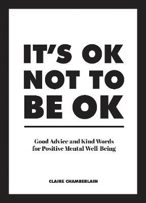 It's ok not to be ok  good advice and kind words for positive mental well-being