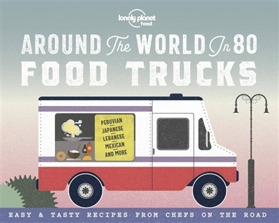 Lonely planet around the world in 80 food trucks (1st ed)