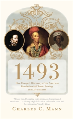 1493 how europe's discovery of the americas revolutionized trade, ecology and life on earth